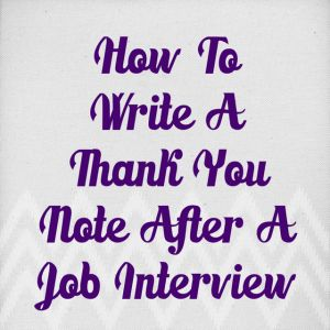 10 Tips On How To Perfectly Write A Thank You Note For A Job Interview